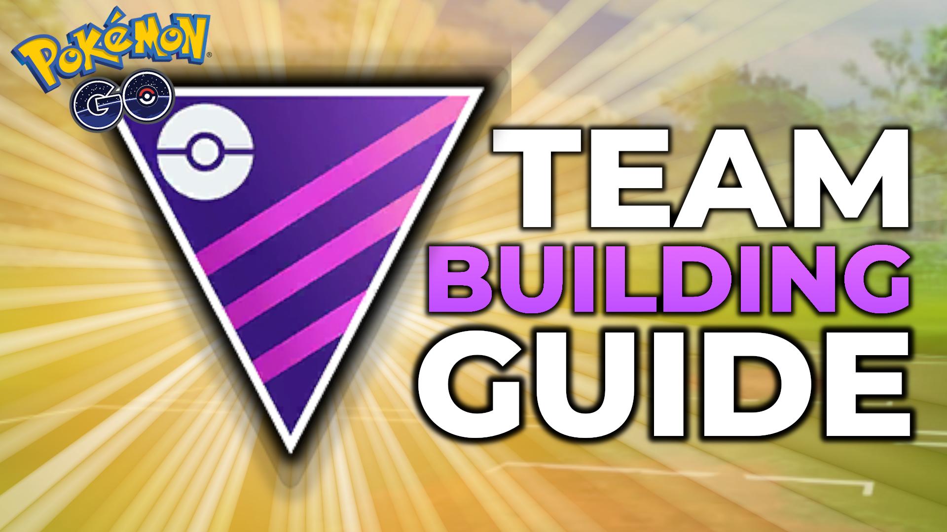 MASTER LEAGUE TEAM BUILDING GUIDE | POKEMON GO BATTLE LEAGUE PVP