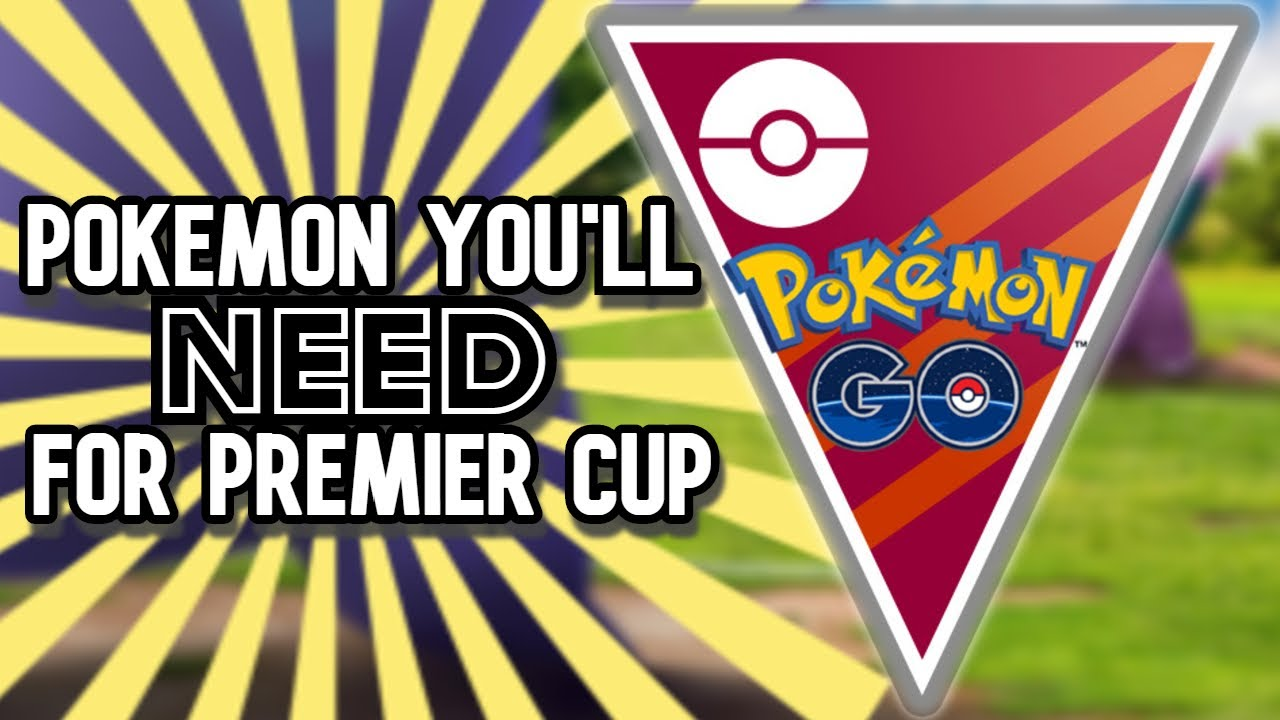 TOP POKEMON YOU'LL NEED FOR PREMIER CUP! | Pokemon GO